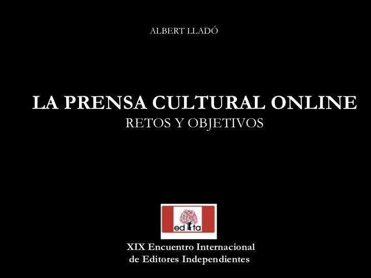 LA PRENSA CULTURAL ONLINE RETOS Y OBJETIVOS XIX Encuentro Internacional de Editores Independientes   ALBERT LLADÓ