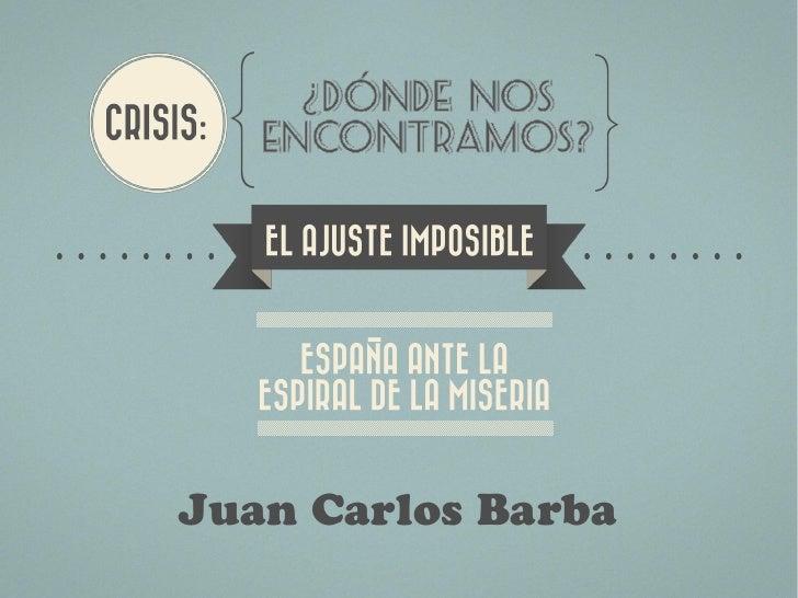 EL AJUSTE IMPOSIBLE           -      ESPANA ANTE LA   ESPIRAL DE LA MISERIAJuan Carlos Barba