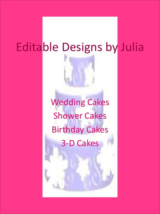 Editable Designs by Julia      Wedding Cakes      Shower Cakes      Birthday Cakes         3-D Cakes