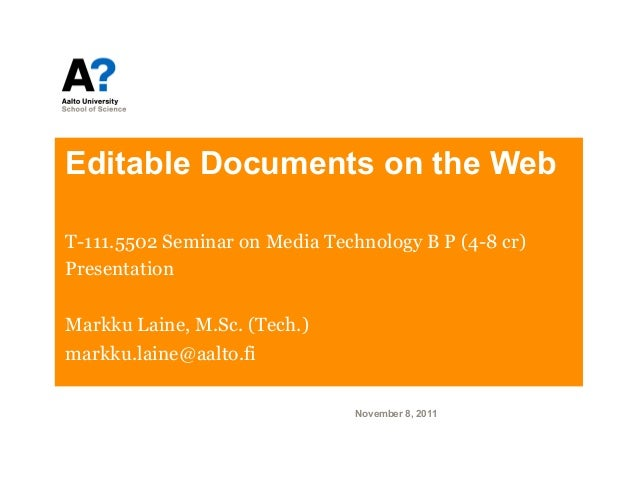 Editable Documents on the WebT-111.5502 Seminar on Media Technology B P (4-8 cr)PresentationMarkku Laine, M.Sc. (Tech.)mar...