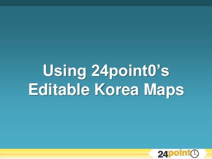 Using 24point0's Editable Korea Maps<br />