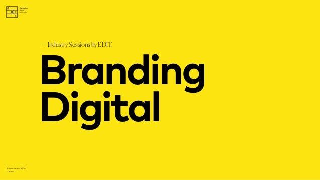Branding Digital —IndustrySessionsbyEDIT. 3 Setembro 2016 Lisboa