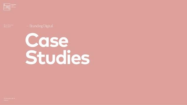 Case Studies —Branding Digital 3 Setembro 2016 Lisboa Bruno Amorim Bürocratik