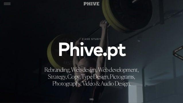 Phive.pt CASE STU DY Rebranding,Webdesign,Webdevelopment, Strategy,Copy,TypeDesign,Pictograms, Photography,Video&AudioDesi...