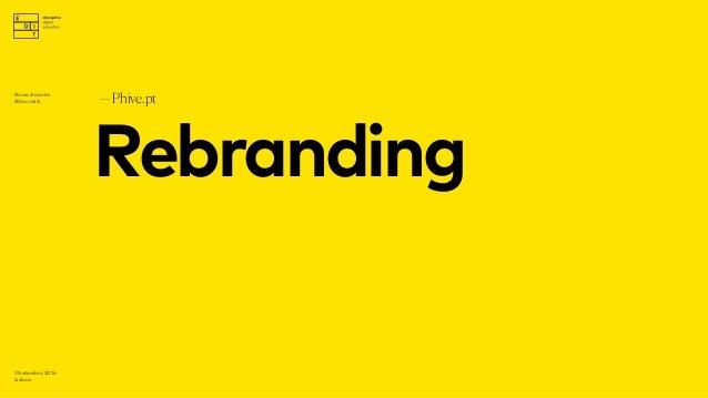 Rebranding —Phive.pt 3 Setembro 2016 Lisboa Bruno Amorim Bürocratik