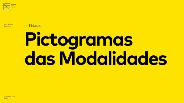 Pictogramas dasModalidades —Phive.pt 3 Setembro 2016 Lisboa Bruno Amorim Bürocratik