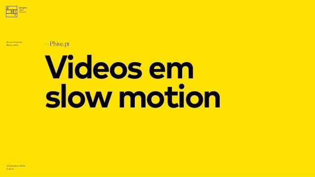 Videosem slowmotion —Phive.pt 3 Setembro 2016 Lisboa Bruno Amorim Bürocratik
