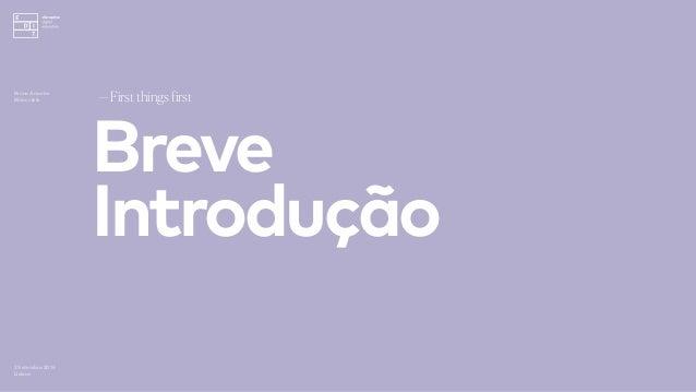 Breve Introdução —Firstthings first 3 Setembro 2016 Lisboa Bruno Amorim Bürocratik