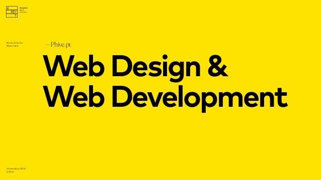 WebDesign& WebDevelopment —Phive.pt 3 Setembro 2016 Lisboa Bruno Amorim Bürocratik