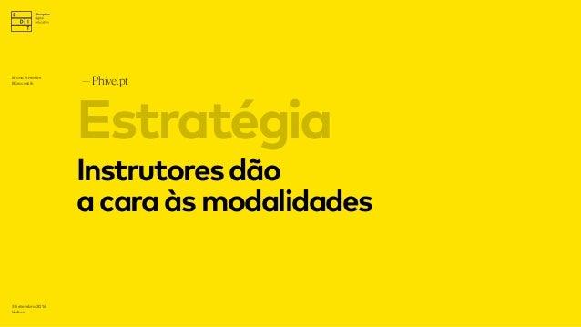 —Phive.pt 3 Setembro 2016 Lisboa Instrutoresdão acaraàsmodalidades Estratégia Bruno Amorim Bürocratik