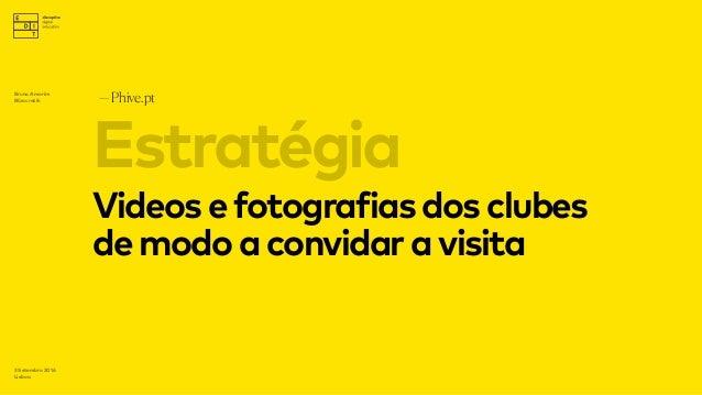 —Phive.pt 3 Setembro 2016 Lisboa Videosefotografiasdosclubes demodoaconvidaravisita Estratégia Bruno Amorim Bürocratik