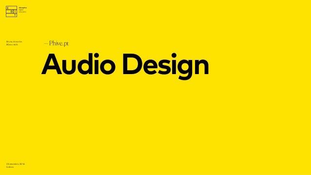 AudioDesign —Phive.pt 3 Setembro 2016 Lisboa Bruno Amorim Bürocratik