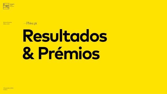 Resultados &Prémios —Phive.pt 3 Setembro 2016 Lisboa Bruno Amorim Bürocratik