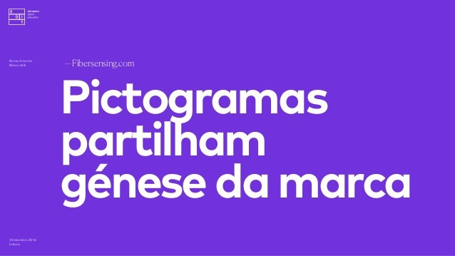 Brand language baseado num círculo = fibra ótica —Fibersensing.com 3 Setembro 2016 Lisboa Bruno Amorim Bürocratik