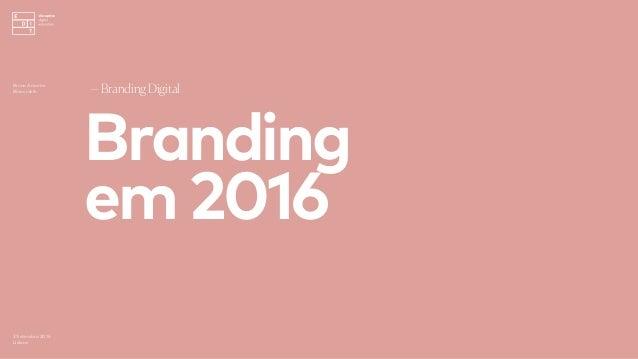 Branding em2016 —Branding Digital 3 Setembro 2016 Lisboa Bruno Amorim Bürocratik