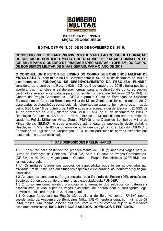 1 DIRETORIA DE ENSINO SEÇÃO DE CONCURSOS EDITAL CBMMG N. 03, DE 03 DE NOVEMBRO DE 2015. CONCURSO PÚBLICO PARA PROVIMENTO D...