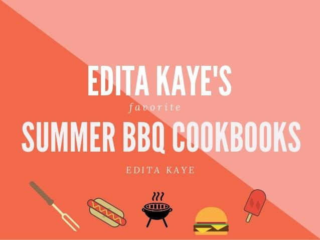 EDITA KAYE'S SUMMER BBQ COOKBOOKS E D I T A K A Y E f a v o r i t e