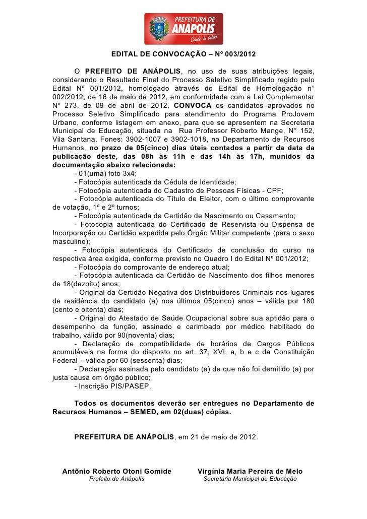 EDITAL DE CONVOCAÇÃO – Nº 003/2012       O PREFEITO DE ANÁPOLIS, no uso de suas atribuições legais,considerando o Resultad...