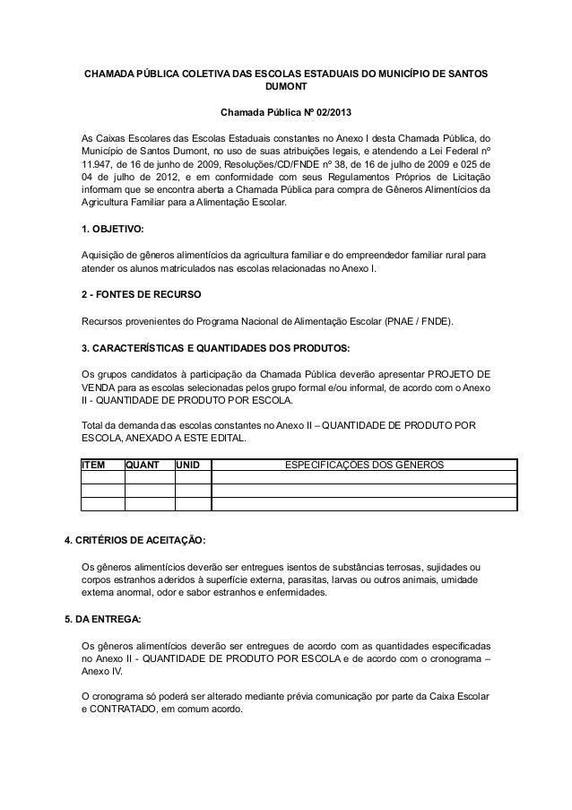 CHAMADA PÚBLICA COLETIVA DAS ESCOLAS ESTADUAIS DO MUNICÍPIO DE SANTOS DUMONT Chamada Pública Nº 02/2013 As Caixas Escolare...