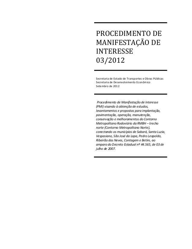 PROCEDIMENTO DE MANIFESTAÇÃO DE INTERESSE 03/2012 Secretaria de Estado de Transportes e Obras Públicas Secretaria de Desen...