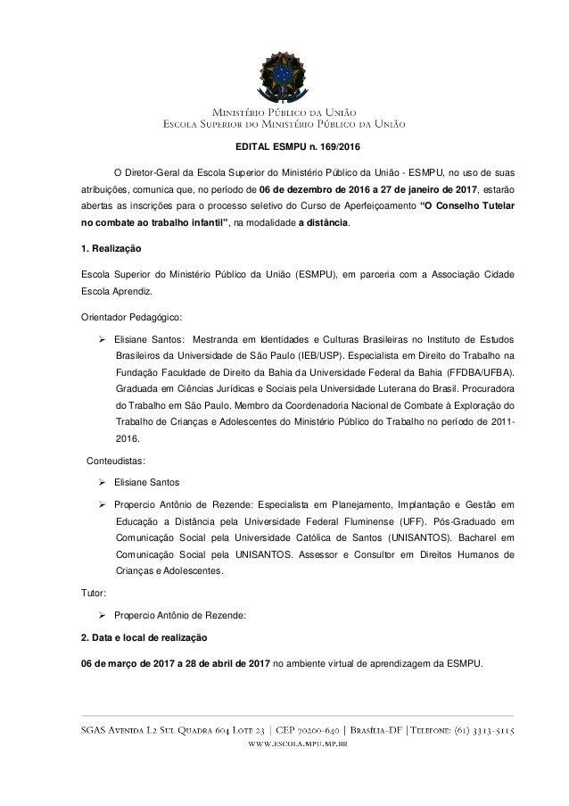 EDITAL ESMPU n. 169/2016 O Diretor-Geral da Escola Superior do Ministério Público da União - ESMPU, no uso de suas atribui...