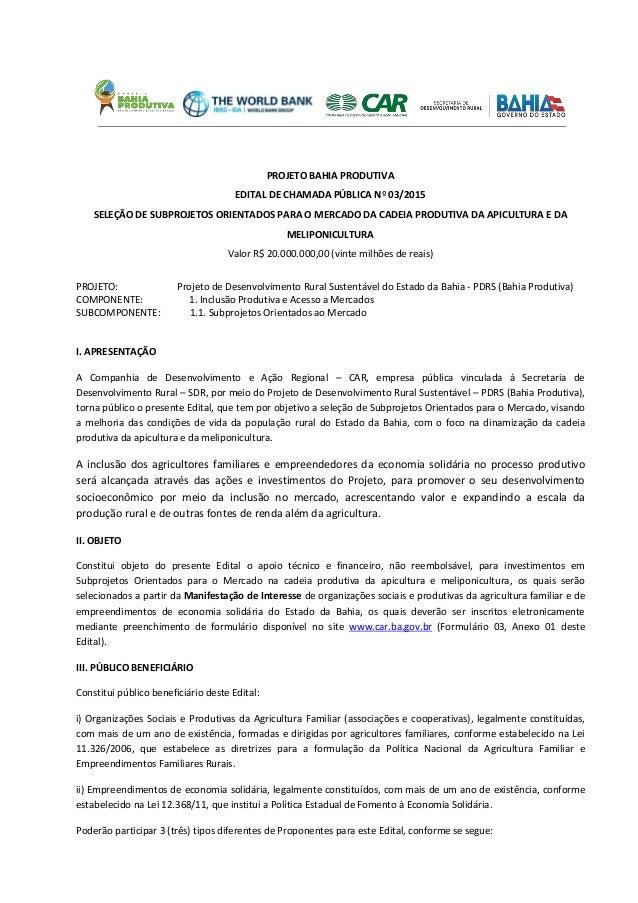 PROJETO BAHIA PRODUTIVA EDITAL DE CHAMADA PÚBLICA Nº 03/2015 SELEÇÃO DE SUBPROJETOS ORIENTADOS PARA O MERCADO DA CADEIA PR...