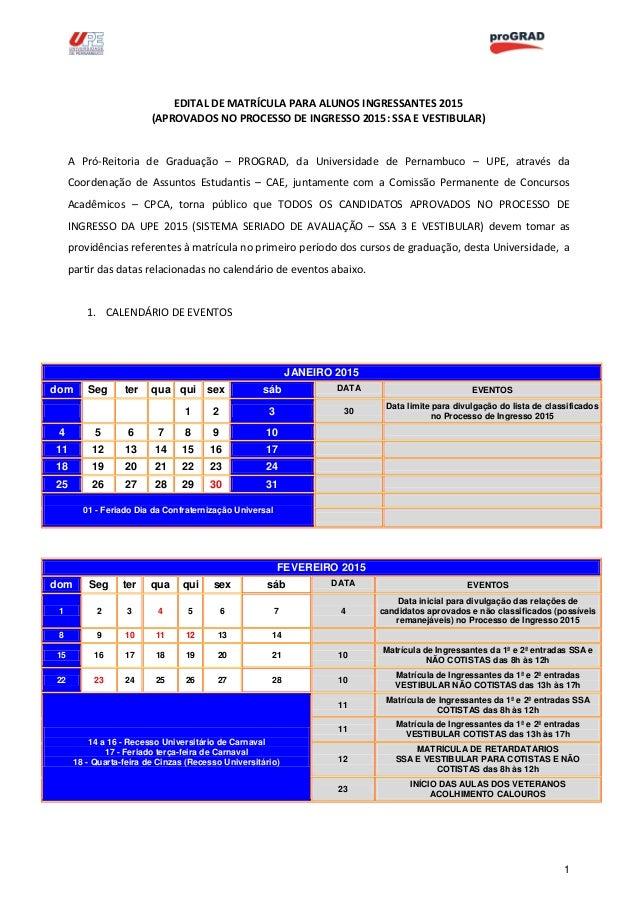 1 EDITAL DE MATRÍCULA PARA ALUNOS INGRESSANTES 2015 (APROVADOS NO PROCESSO DE INGRESSO 2015: SSA E VESTIBULAR) A Pró-Reito...