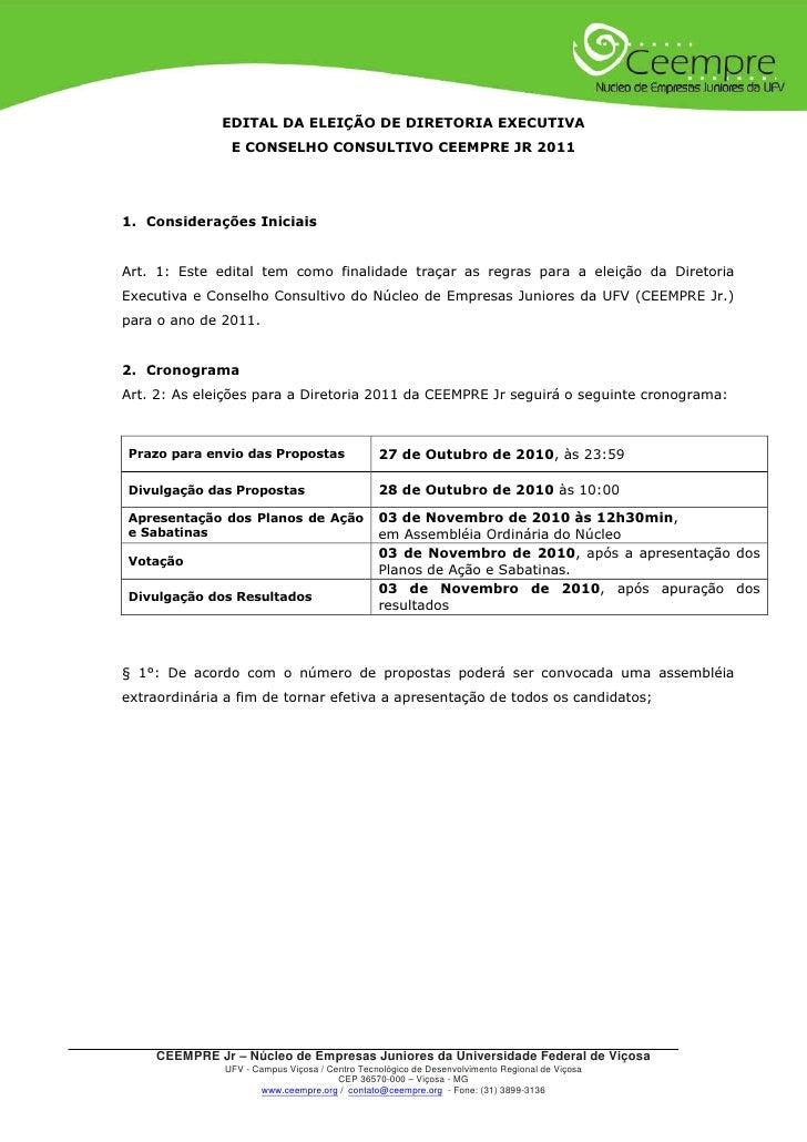 EDITAL DA ELEIÇÃO DE DIRETORIA EXECUTIVA                 E CONSELHO CONSULTIVO CEEMPRE JR 2011     1. Considerações Inicia...