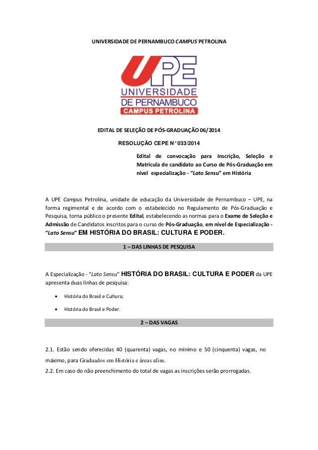 UNIVERSIDADE DE PERNAMBUCO CAMPUS PETROLINA EDITAL DE SELEÇÃO DE PÓS-GRADUAÇÃO 06/2014 RESOLUÇÃO CEPE N° 033/2014 Edital d...