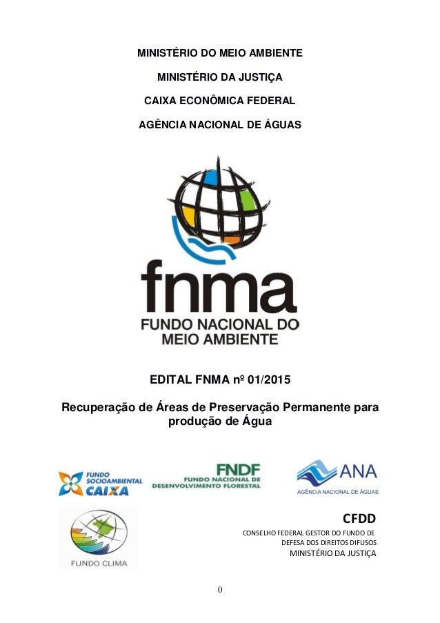 0 MINISTÉRIO DO MEIO AMBIENTE MINISTÉRIO DA JUSTIÇA CAIXA ECONÔMICA FEDERAL AGÊNCIA NACIONAL DE ÁGUAS EDITAL FNMA nº 01/20...
