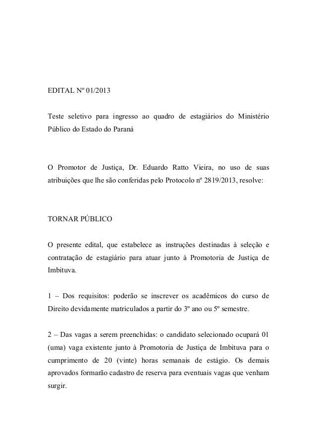 EDITAL Nº 01/2013Teste seletivo para ingresso ao quadro de estagiários do MinistérioPúblico do Estado do ParanáO Promotor ...