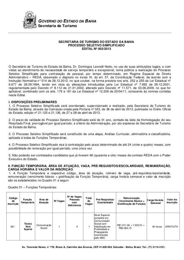Av. Tancredo Neves, n° 776, Bloco-A, Caminho das Árvores, CEP 41.820-904, Salvador - Bahia, Brasil, Tel.: (71) 3116 4131.G...