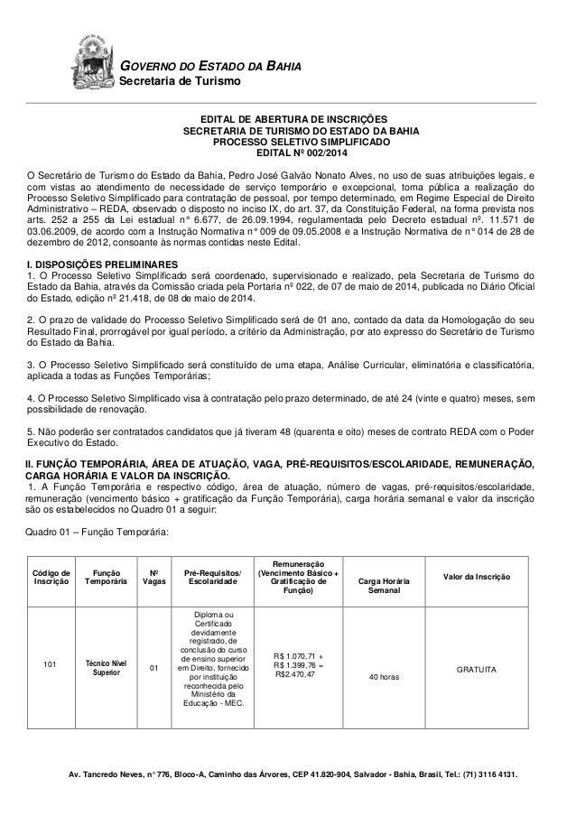 Av. Tancredo Neves, n° 776, Bloco-A, Caminho das Árvores, CEP 41.820-904, Salvador - Bahia, Brasil, Tel.: (71) 3116 4131. ...