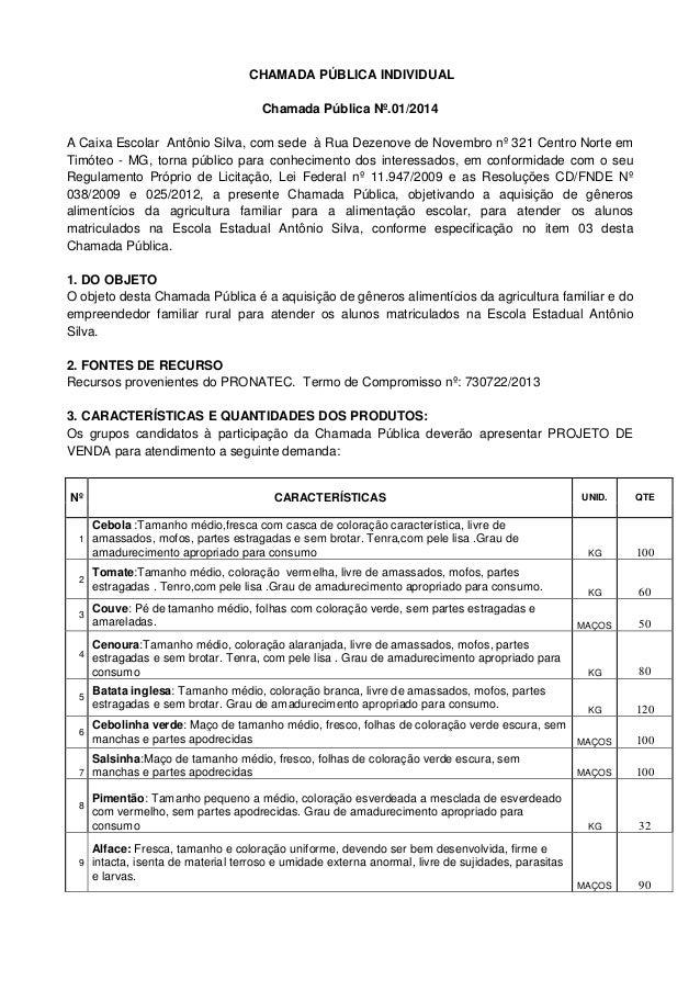 CHAMADA PÚBLICA INDIVIDUAL Chamada Pública Nº.01/2014 A Caixa Escolar Antônio Silva, com sede à Rua Dezenove de Novembro n...