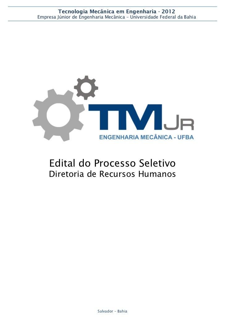 Tecnologia Mecânica em Engenharia - 2012Empresa Júnior de Engenharia Mecânica – Universidade Federal da Bahia     Edital d...