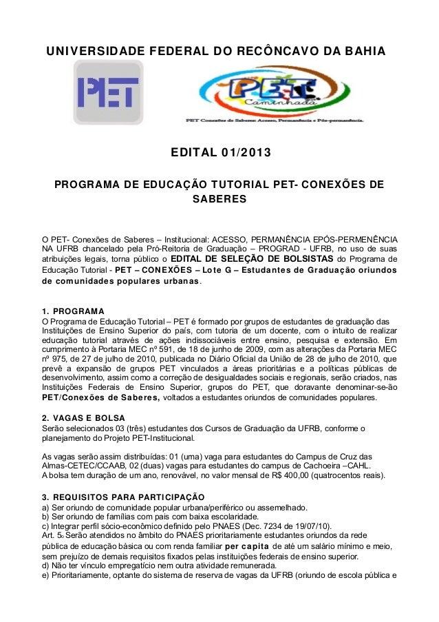 UNIVERSIDADE FEDERAL DO RECÔNCAVO DA BAHIA EDITAL 01/2013 PROGRAMA DE EDUCAÇÃO TUTORIAL PET- CONEXÕES DE SABERES O PET- Co...