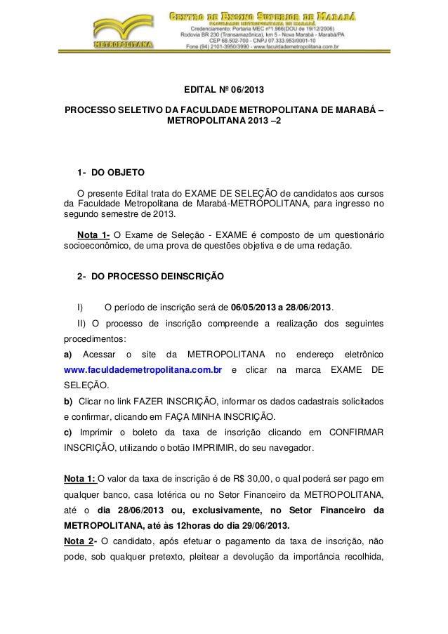 EDITAL Nº 06/2013PROCESSO SELETIVO DA FACULDADE METROPOLITANA DE MARABÁ –METROPOLITANA 2013 –21- DO OBJETOO presente Edita...