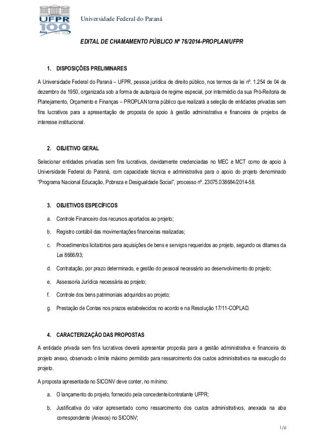 Universidade Federal do Paraná  1/6  EDITAL DE CHAMAMENTO PÚBLICO Nº 76/2014-PROPLAN/UFPR  1. DISPOSIÇÕES PRELIMINARES  A ...