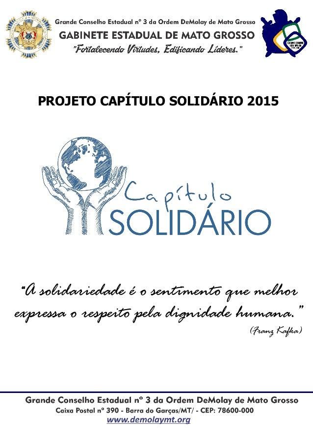 """PROJETO CAPÍTULO SOLIDÁRIO 2015 """"A solidariedade é o sentimento que melhor expressa o respeito pela dignidade humana."""" (Fr..."""