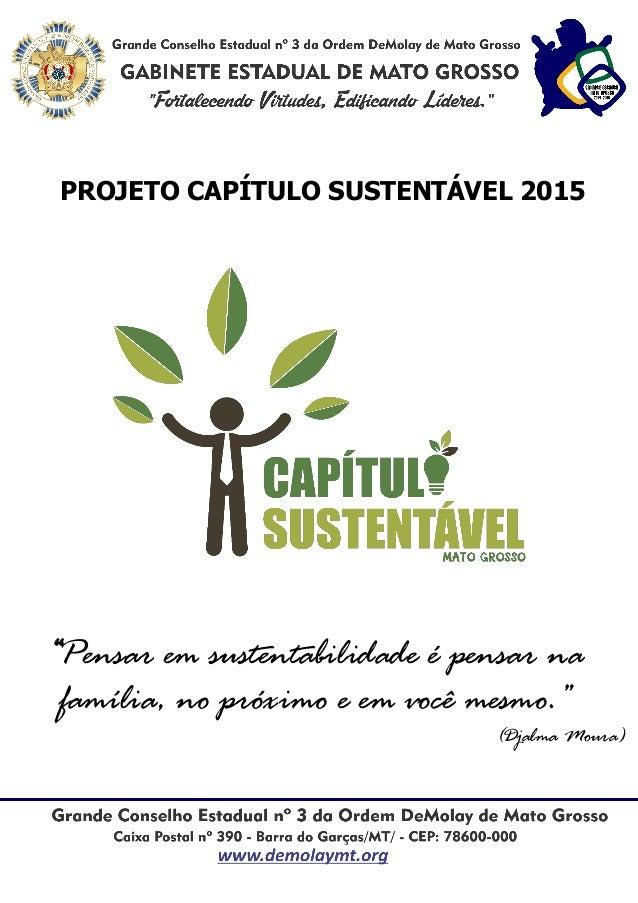 """PROJETO CAPÍTULO SUSTENTÁVEL 2015 """"Pensar em sustentabilidade é pensar na família, no próximo e em você mesmo."""" (Djalma Mo..."""