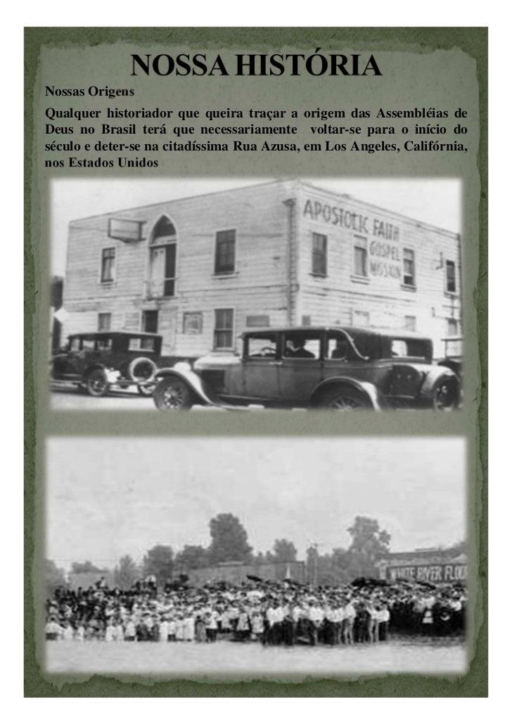 Nossas OrigensQualquer historiador que queira traçar a origem das Assembléias deDeus no Brasil terá que necessariamente vo...