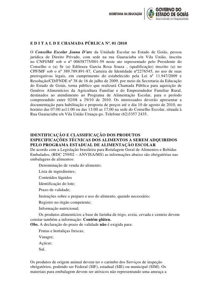 E D I T A L D E CHAMADA PÚBLICA Nº. 01 /2010  O Conselho Escolar Joana D'arc da Unidade Escolar no Estado de Goiás, pessoa...