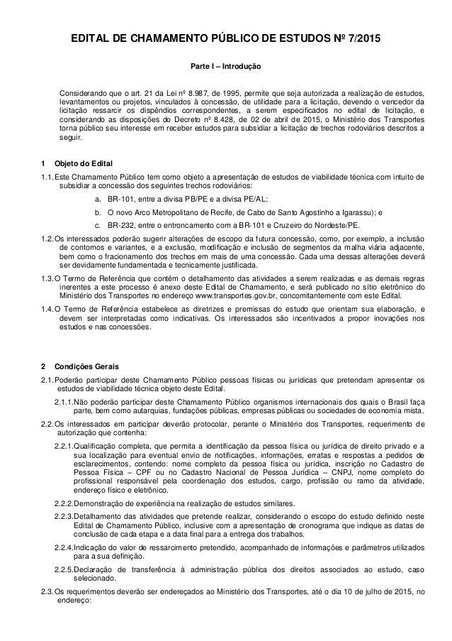 EDITAL DE CHAMAMENTO PÚBLICO DE ESTUDOS Nº 7/2015 Parte I – Introdução Considerando que o art. 21 da Lei nº 8.987, de 1995...