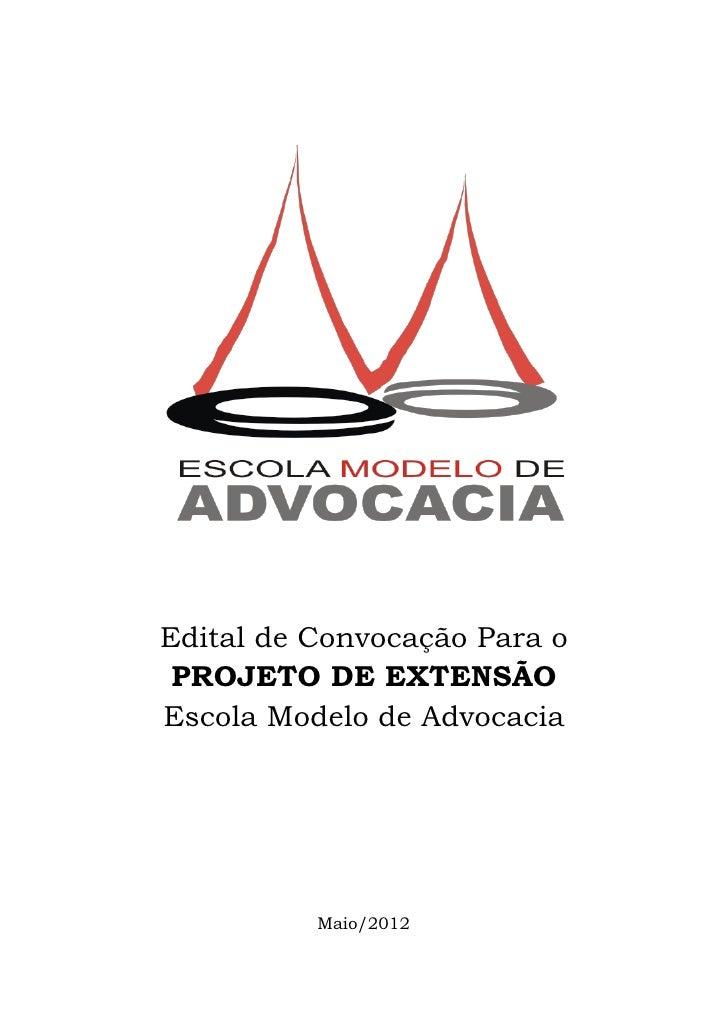 Edital de Convocação Para o PROJETO DE EXTENSÃOEscola Modelo de Advocacia          Maio/2012