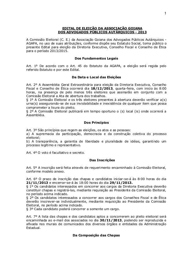 1  EDITAL DE ELEIÇÃO DA ASSOCIAÇÃO GOIANA DOS ADVOGADOS PÚBLICOS AUTÁRQUICOS - 2013 A Comissão Eleitoral (C. E.) da Associ...