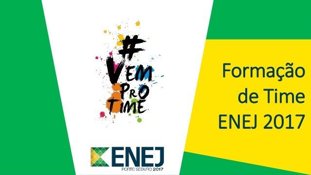 Formação de Time ENEJ 2017