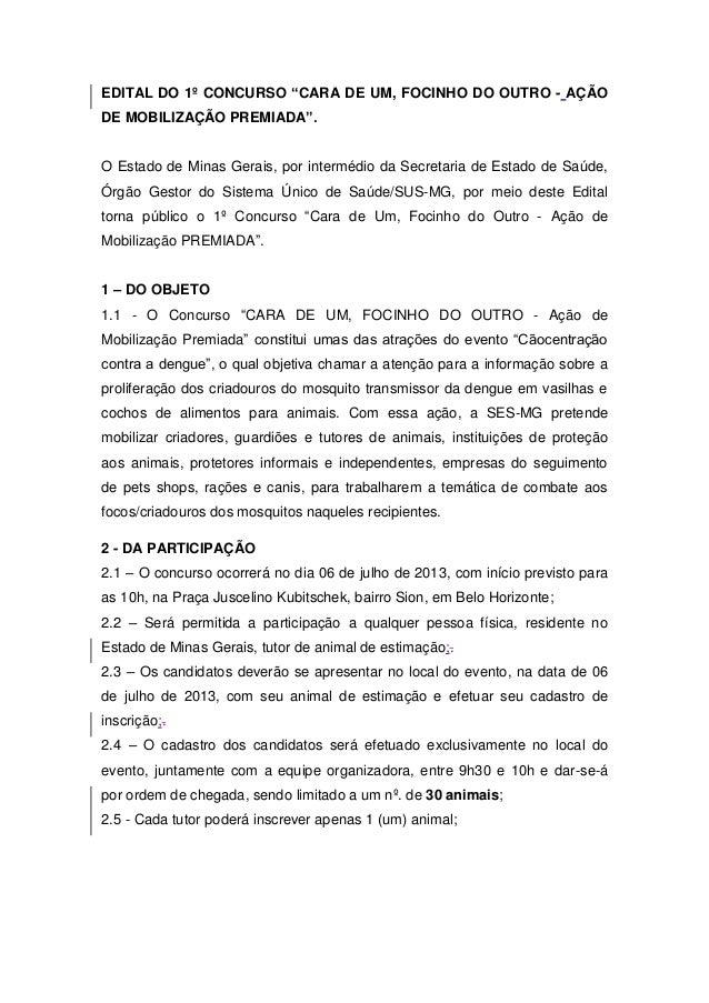"""EDITAL DO 1º CONCURSO """"CARA DE UM, FOCINHO DO OUTRO - AÇÃO DE MOBILIZAÇÃO PREMIADA"""". O Estado de Minas Gerais, por intermé..."""