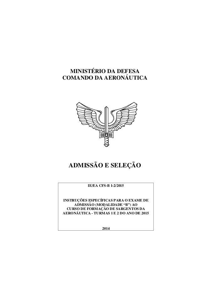 MINISTÉRIO DA DEFESA COMANDO DA AERONÁUTICA ADMISSÃO E SELEÇÃO IE/EA CFS-B 1-2/2015 INSTRUÇÕES ESPECÍFICAS PARA O EXAME DE...
