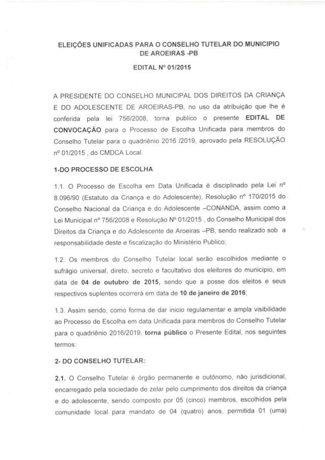 ELEIÇÕES UNIFICADAS PARA O CONSELHO TUTELAR DO MUNICIPIO DE AROElRAS -PB  EDITAL N° 01/2015  A PRESIDENTE DO CONSELHO MUNI...