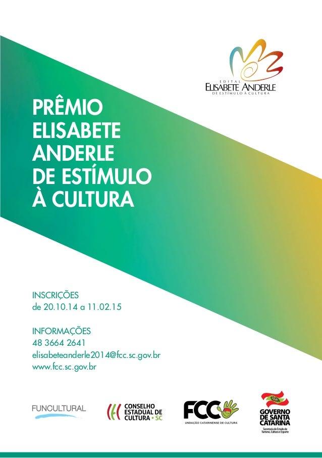 PRÊMIO  ELISABETE  ANDERLE  DE ESTÍMULO  À CULTURA  INSCRIÇÕES  de 20.10.14 a 11.02.15  INFORMAÇÕES  48 3664 2641  elisabe...